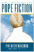 Pope Fiction: Answers to 30 Myths and Misconceptions About the Papacy by Patrick Madrid